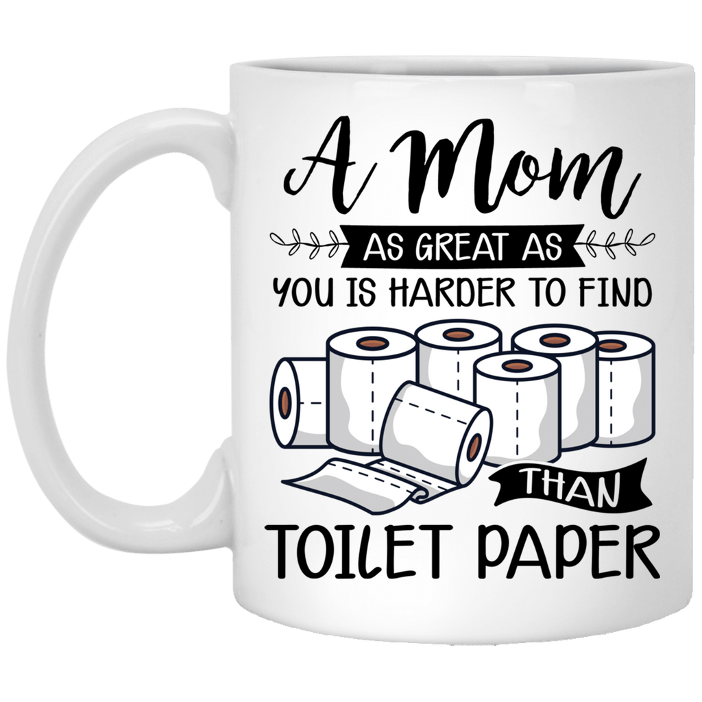 A Mom As Great As You Is Harder To Find Than Toilet Paper Ceramic Coffee Mug