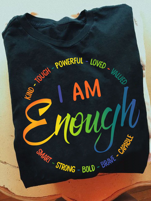 LGBT I Am Enough Meaningful Shirt