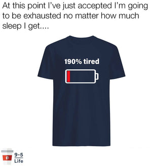 190% Tired Funny Shirt