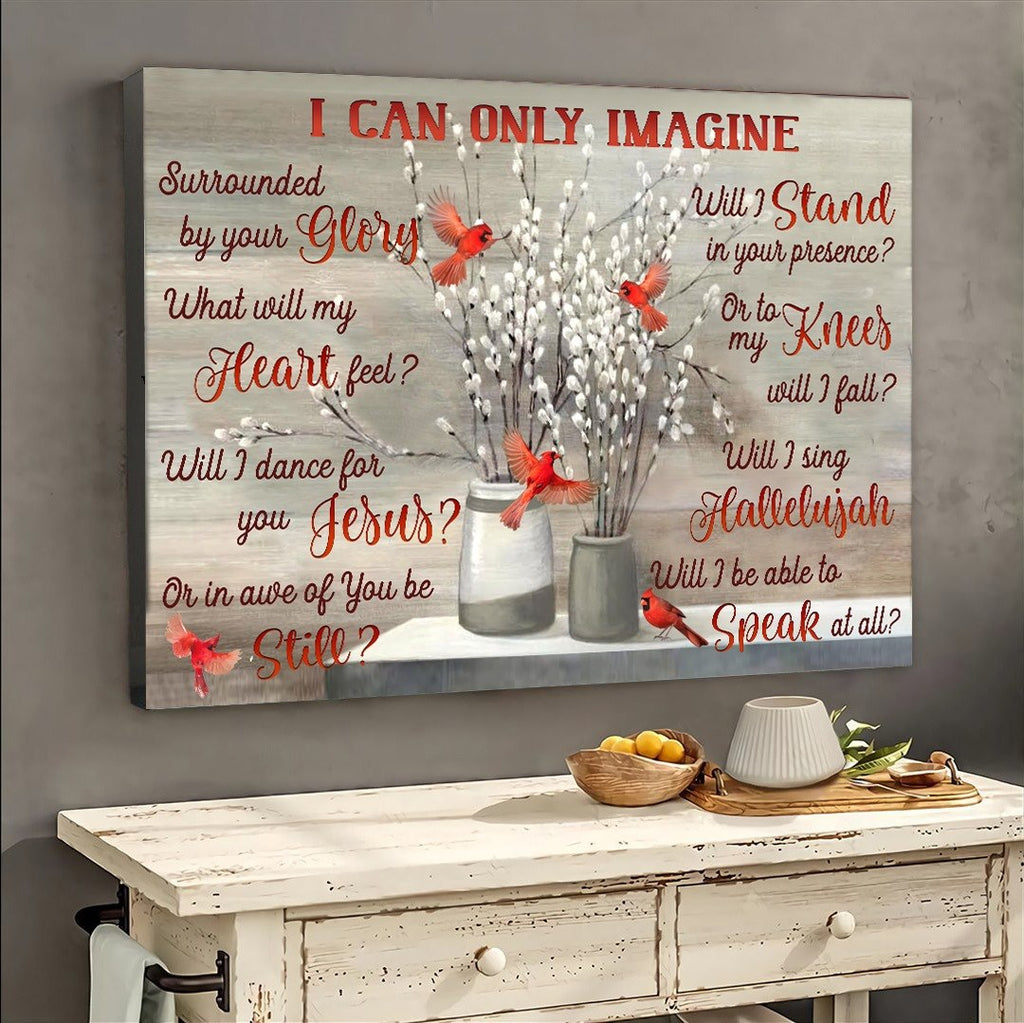 Cardinal I Can Only Imagine Meaningful Quote Remember Poster