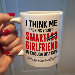 Being Girlfriends Is Enough Funny Valentine Gift Mug For Boyfriend