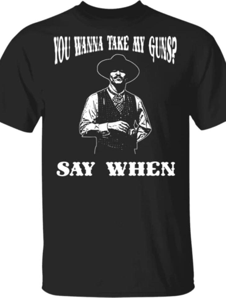 Take My Gun Say When Cowboy Shirt