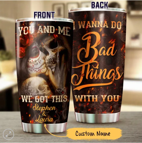 Customized Sugar Skull & Skeleton Tattooed I Want Do Bad Thing With You Valentine Gift We Got This 3D Tumbler