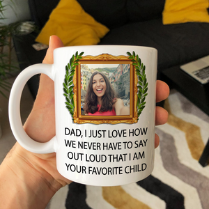 Personalized Customized Photo Dad I Love How We Never Have To Say Out Loud I Am Your Favorite Child Christmas Gift Mug