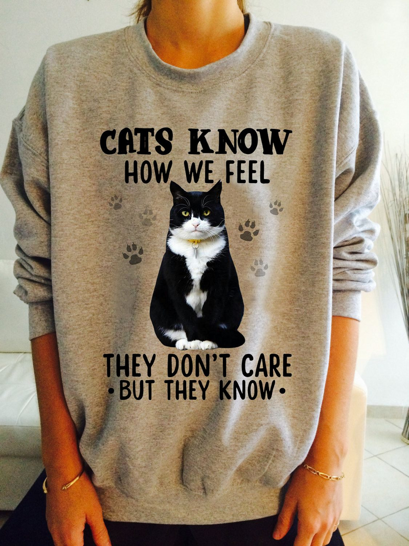 Cats Know How We Feel They Don't Care But They Know Sweater