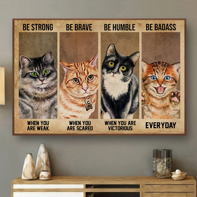 Strong When You Are Weak Cat Be Brave Humble Badass Everyday Poster