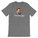 """I Love Your Face!"" Short-Sleeve Unisex T-Shirt"