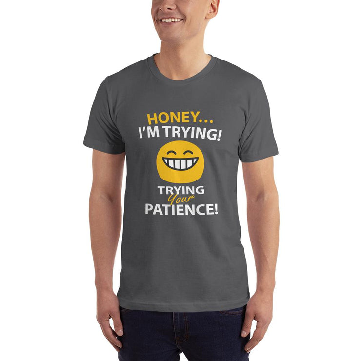 man in a asphalt t-shirt funny text reads honey i'm trying - trying your patience