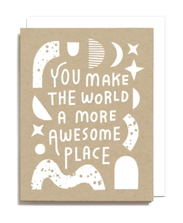 You Make The World a More Awesome Place Card
