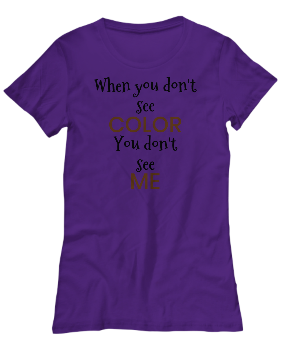 DON'T SEE COLOR ~ Women's Tee Black Print