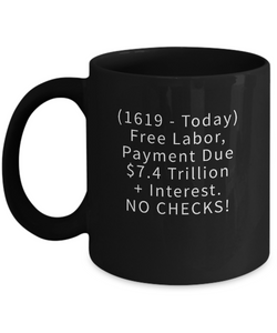 1619 - TODAY FREE LABOR ~ 11oz Black Mug