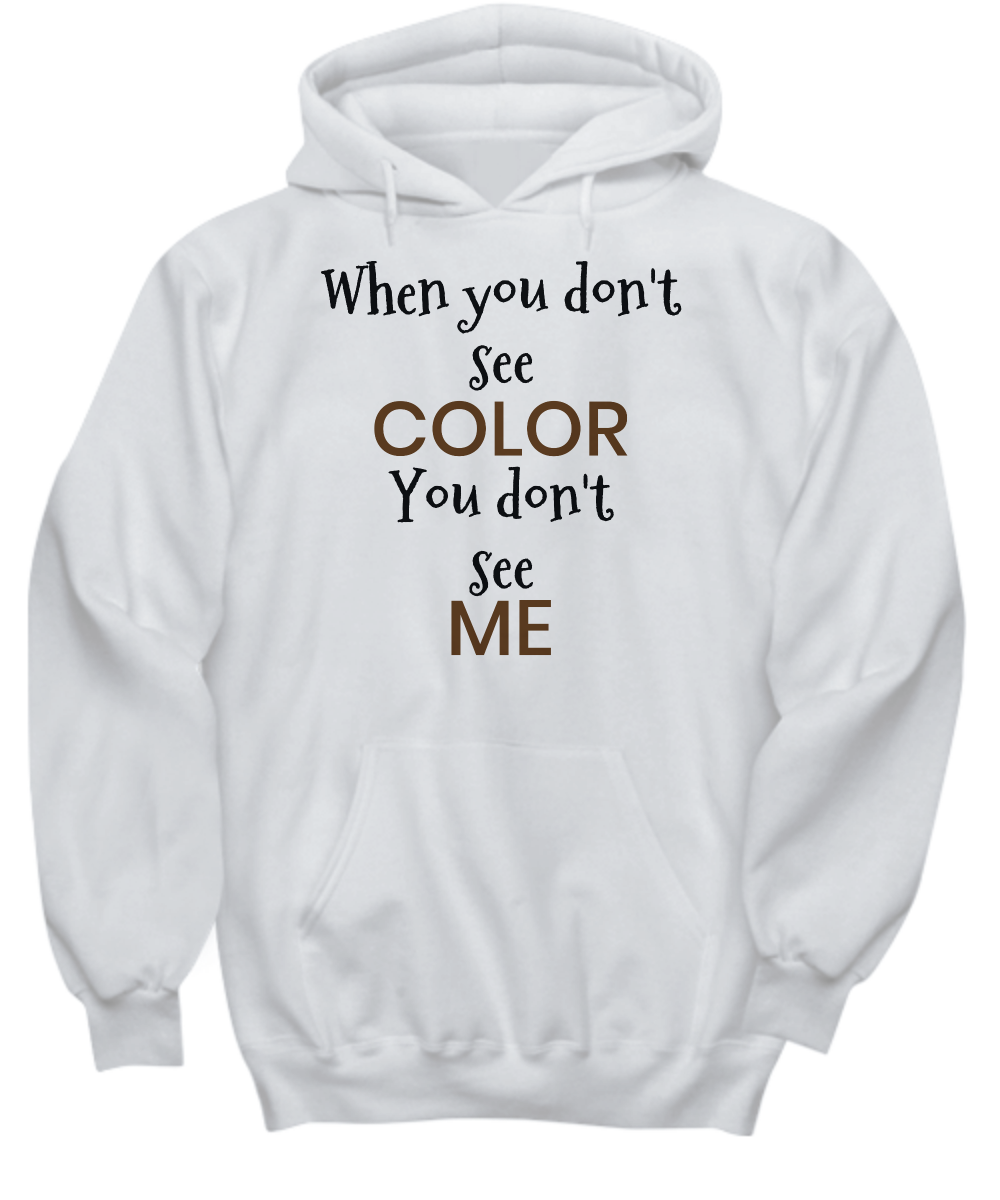 WHEN YOU DON'T SEE COLOR YOU DON'T SEE ME ~ Hoodie Black Print