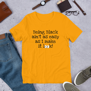BEING BLACK AIN'T AS EASY (Black Font) Short-Sleeve Unisex 100% Cotton T-Shirt