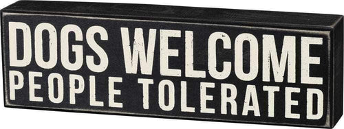 Primitives by Kathy Dogs Welcome People Tolerated - Box Sign