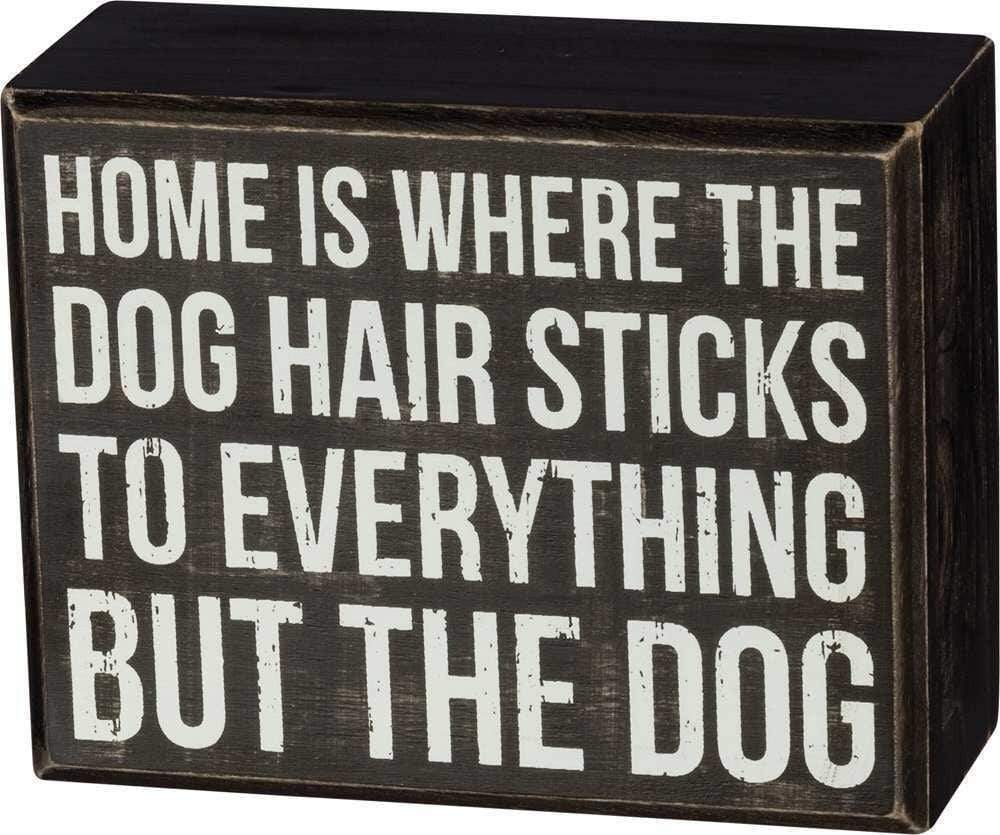 Primitives by Kathy Home is Where the Dog Hair Sticks to Everything But the Dog - Box Sign