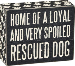 Primitives by Kathy Home of a Loyal and Very Spoiled Rescued Dog - Box Sign