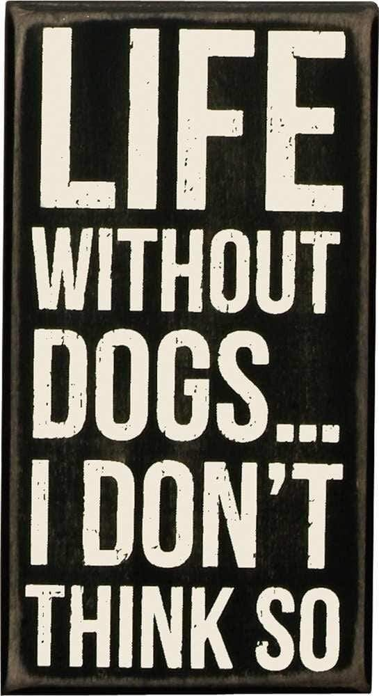 Primitives by Kathy Life Without Dogs... - Box Sign