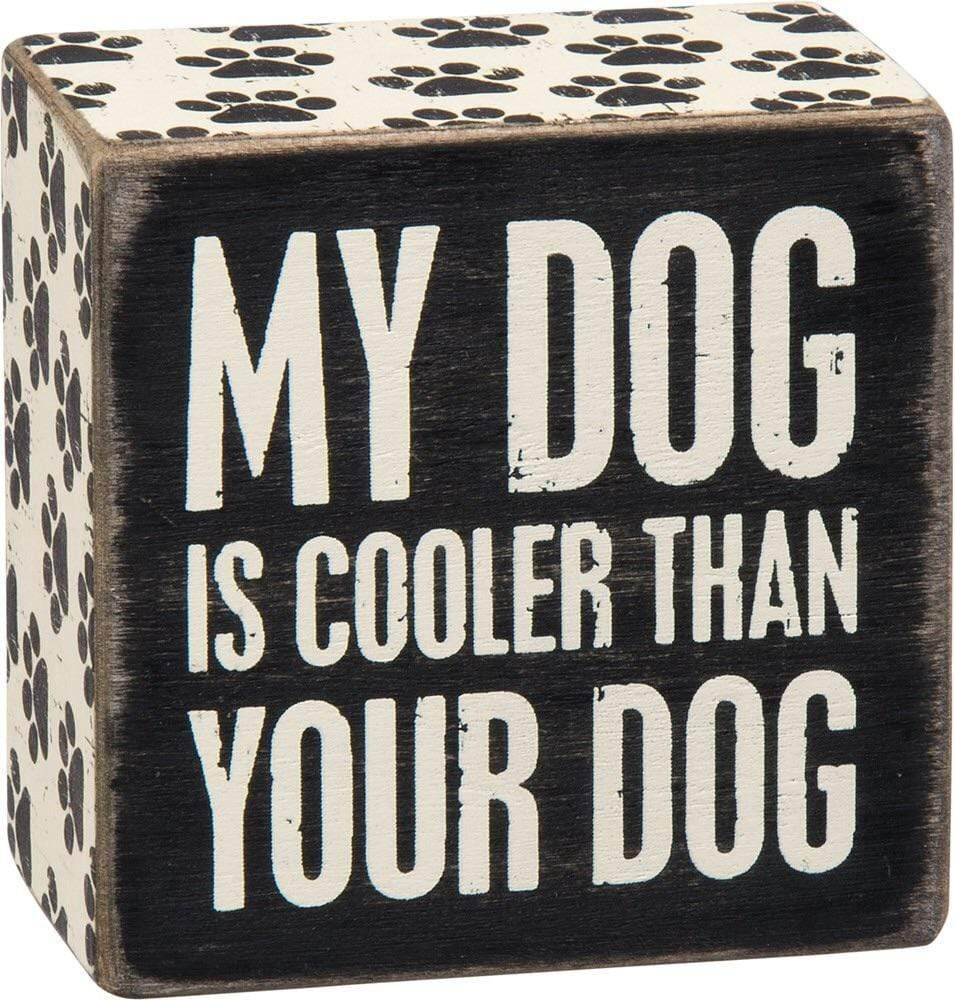 Primitives by Kathy My Dog is Cooler Than Your Dog - Box Sign