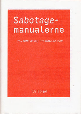 Ida Börjel: Sabotagemanualerne – you cutta da pay, we cutta da shob