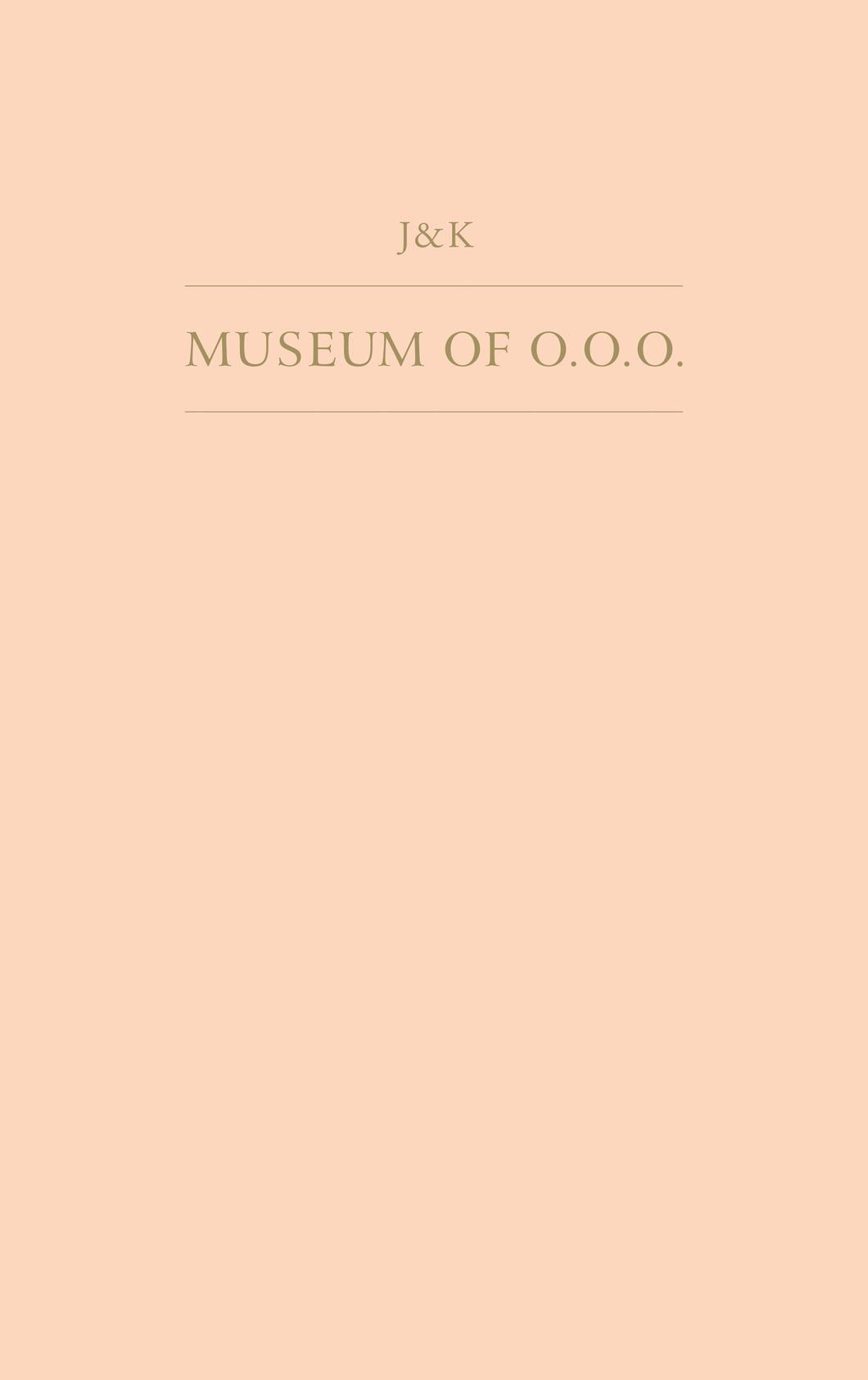 J&K [Janne Schäfer and Kristine Agergaard]: MUSEUM OF O.O.O.