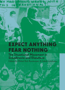 Jakob Jakobsen & Mikkel Bolt (red): Expect Anything Fear Nothing: The Situationist Movement in Scandinavia and Elsewhere