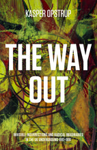 Indlæs billede til gallerivisning Kasper Opstrup: The Way Out. Invisible Insurrections and Radical Imaginaries in the UK Underground 1961-1991