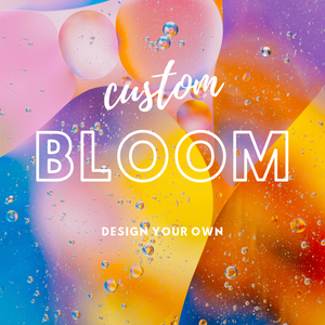 Custom Bloom *Deposit*