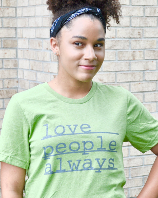 Heather green shirt with 'love people always' printed on from with grey ink. bella canvas shirt.