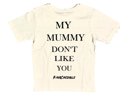 "T-Shirt ""MY MUMMY DON'T LIKE YOU"" White"