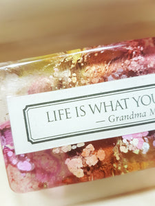 Life is what you make it resin art