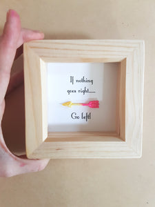 If nothing goes right, go left. Arrow resin positivity quote
