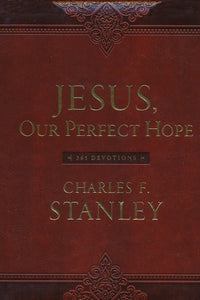 Jesus, Our Perfect Hope By: Charles F. Stanley