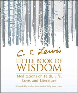 C. S. Lewis' Little Book of Wisdom: Meditations on Faith, Life, Love, and Literature