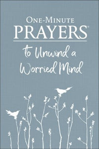One-Minute Prayers to Unwind a Worried Mind