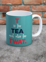 T is for twat mug