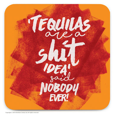 Tequilas are a shit coaster
