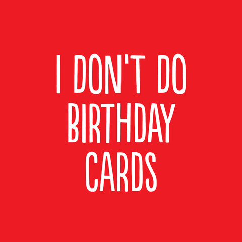 I dont do birthday cards