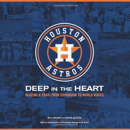 Houston Astros: Deep in the Heart/ Bill Brown, Mike Acosta