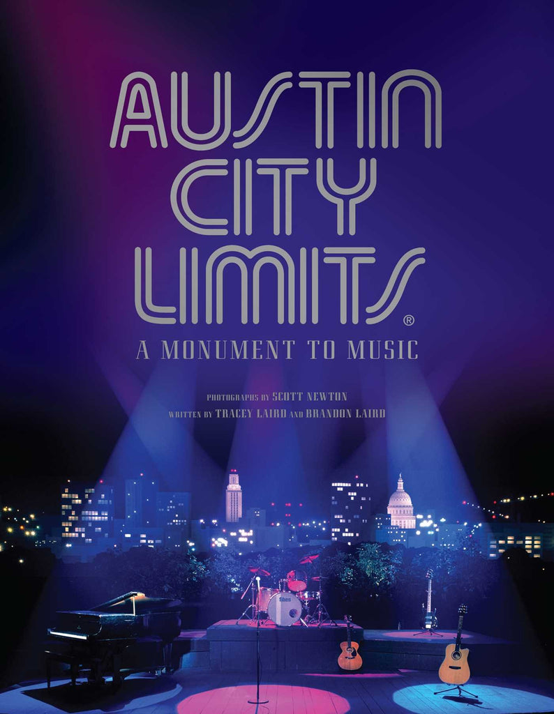 Austin City Limits: A Monument to Music/ Tracey Laird, Scott Newton