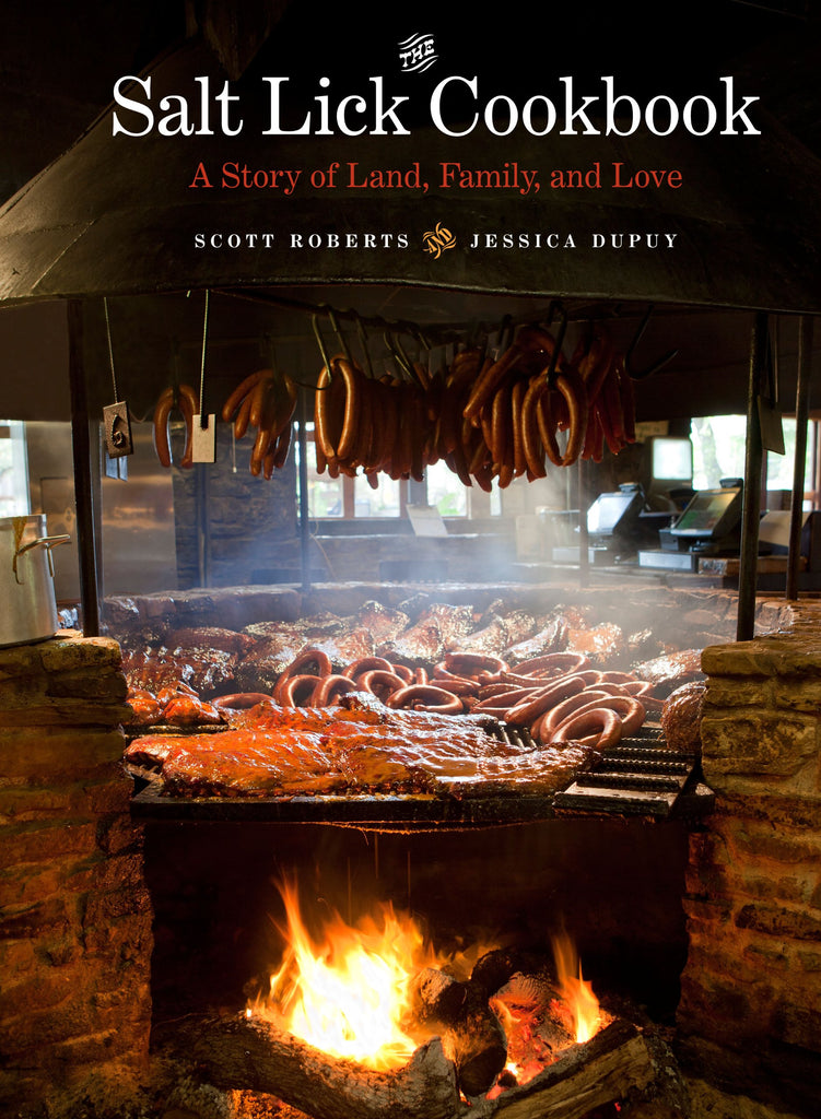 The Salt Lick Cookbook: A Story of Land, Family, and Love/ Scott Roberts, Jessica Dupuy