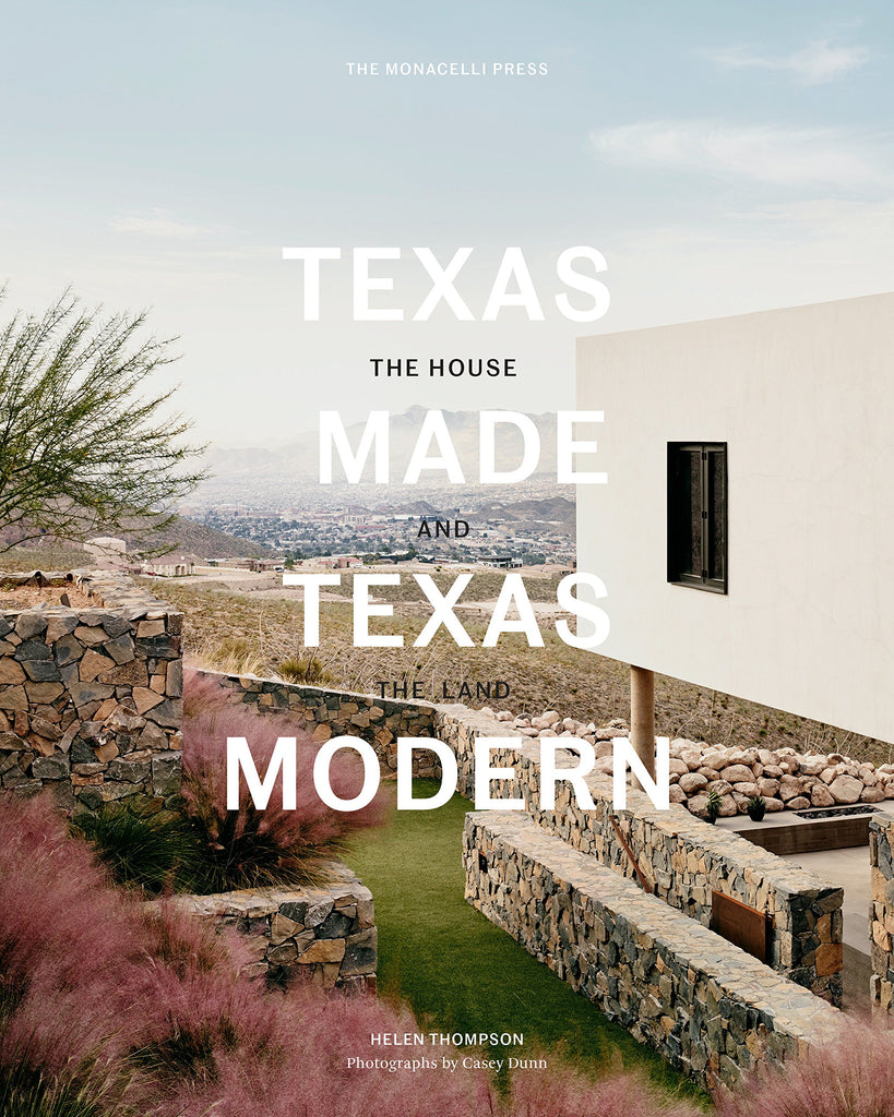 Texas Made/Texas Modern: The House and the Land/Helen Thompson, Casey Dunn, Larry Speck