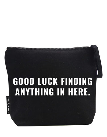 State of Grace Good Luck Finding Anything In Here Zip Bag