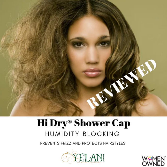 Yelani's Hi Dry® Shower Cap - Reviewed