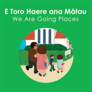 Te Reo Childrens Book | E Toro Haere ana Matau - We Are Going Places