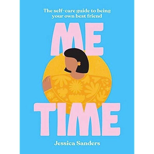 Me Time - The Self-Care Guide To Being Your Own Best Friend