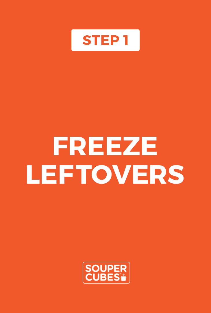 Step 1, freeze leftovers