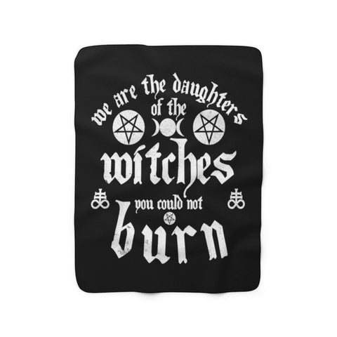 We Are the Daughters of the Witches You Could Not Burn - Sherpa Fleece Blanket