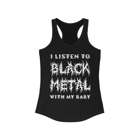 I Listen to Black Metal With My Baby - Adult Women's Racerback Tank