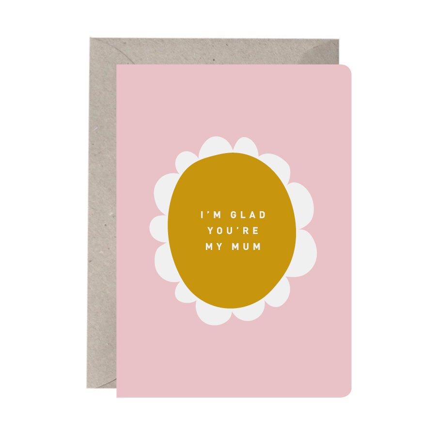 'I'm Glad You're My Mum' Greeting Card