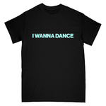I Wanna Dance T-Shirt - Black
